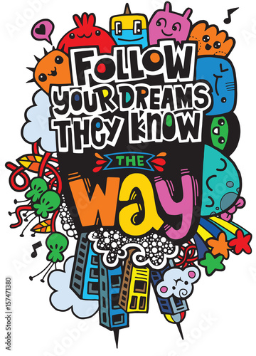Vector illustration of doodle , Follow your dreams. They know th