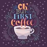Ok but first coffee hand made vector illustration