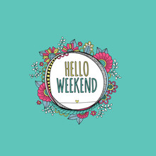 Hello Weekend Words In A Hand Drawn Circle Shape Surrounded By Colorful Flowers Leaves Happy Swirls Doodles And Shapes Sticker
