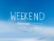 Weekend loading word on beautiful blue sky and cloud - 163145540