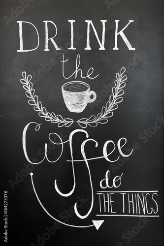 Drink the coffee, do the things. Typography poster, wall art print. Chalk lettering on the blackboard. Quote about coffee. © Magryt