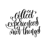 collect experiences not things black and white hand lettering