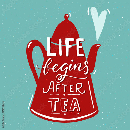 Life begins after tea. Funny quote with red tea pot at blue background. Cafe wall art design.