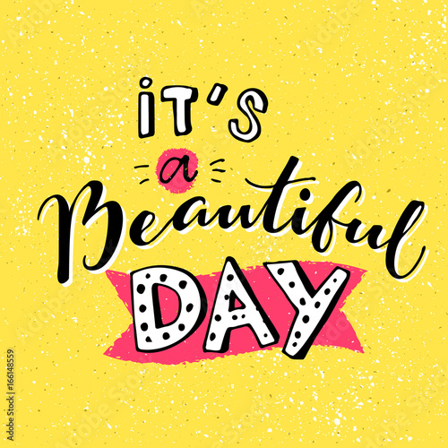 It's a beautiful day. Inspirational quote for morning. Handmade lettering on yellow background in cartoon style.