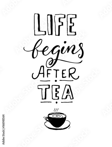 Papiers peints Positive Typography Life begins after tea. Black and white cafe poster design with hand drawn cup of tea.