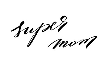 Super mom. Handwritten black text isolated on white background, vector. Each word is on the separate layer