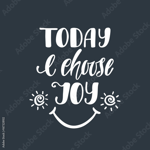 Today I choose joy. Inspirational quote
