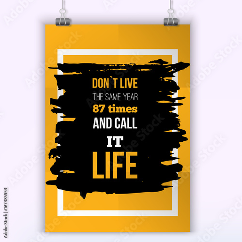 Do not live many times as usually. Inspirational motivational quote about changes. Poster design for wall
