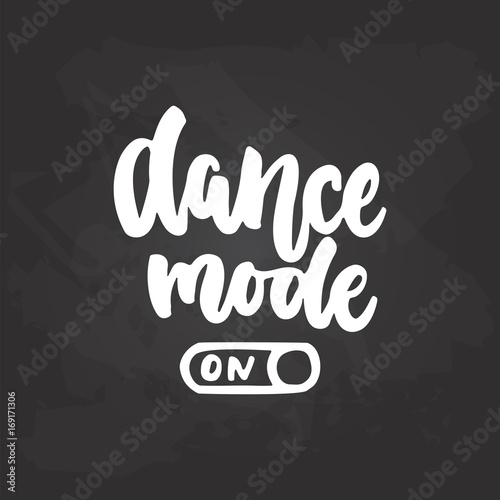 Dance mode On- lettering dancing calligraphy quote drawn by ink in white color on the black chalkboard background Poster