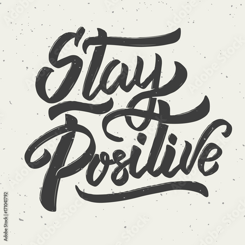Foto op Canvas Positive Typography Stay positive. Hand drawn lettering phrase on white background.