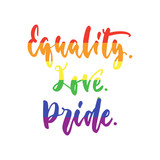 Equality. Love. Pride. - LGBT slogan in rainbow colors, hand drawn lettering quote isolated on the white background. Fun brush ink inscription for photo overlays, greeting card or poster design.