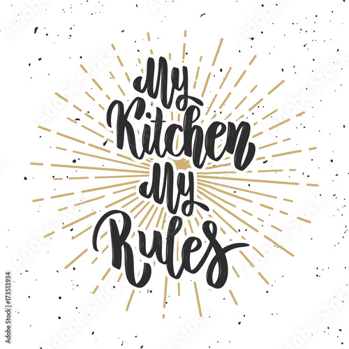 My kitchen my rules. Hand drawn lettering on white background. Poster
