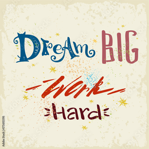 Staande foto Positive Typography Dream Big work hard- lettering