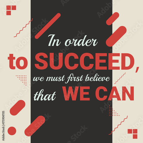 In oder to succeed we must first believe that we can Poster