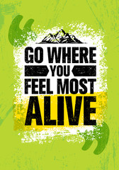 Go Where You Feel The Most Alive. Adventure Mountain Hike Creative Motivation Concept. Vector Outdoor Design