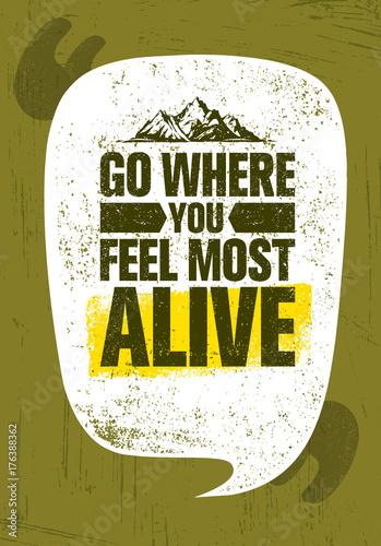 Go Where You Feel The Most Alive. Adventure Mountain Hike Creative Motivation Concept. Vector Outdoor Design