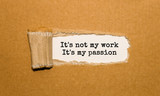 The text It is not my work it is my passion appearing behind torn brown paper - 177011946