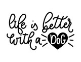Adopt A Pet Lettering Quote Life Is Better  A Dog  Hand Drawn Inspirational Lettering For Poster Greeting Card Tshirt Wall Sticker