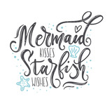 Mermaid kisses, starfish wishes quote with hand drawn sea elements and lettering. Summer quote with starfish, seashells, hearts and pearls. Summer t-shirts print, invitation, poster.