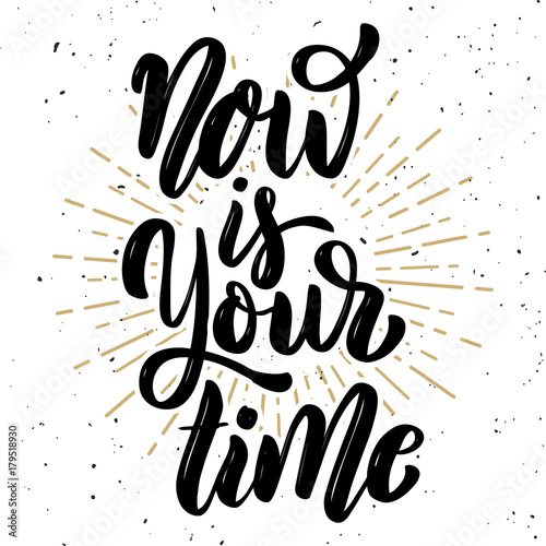 Now is your time. Hand drawn motivation lettering quote. Design element for poster, banner, greeting card. Vector illustration