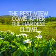 Inspirational motivation quote The best view comes after the hardest climb on nature background