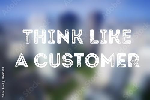 Think like a customer Photo by Tupungato
