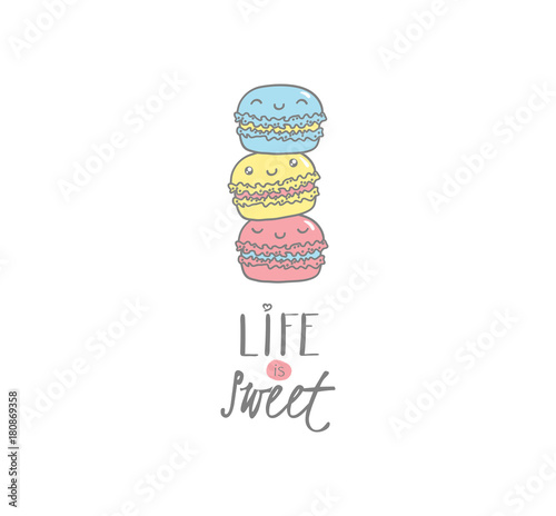 Foto op Canvas Macarons Hand drawn vector illustration of cute macarons, with text Life is sweet. Isolated objects on white background. Design concept dessert, kids, greeting card, motivational poster.