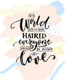 In a world with so much hatred, everyone should be allowed to love. Romantic saying with calligraphy words on abstract pastel stains. Gay pride quote for t-shirts and posters.