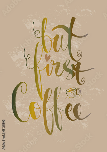 Aluminium Positive Typography But firts coffee. Calligraphy poster.