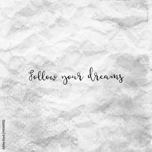 Follow your dreams on gray crumpled paper Poster