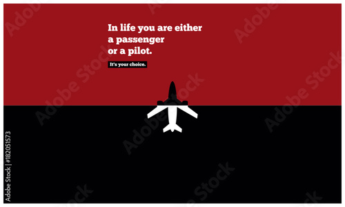 Poster Positive Typography In life you are either a passenger or a pilot. It's your choice. (Motivational Quote Vector Illustration Poster Design)