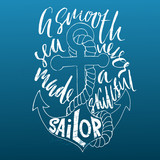 Motivational quote calligraphy. A smooth sea never made a skilled sailor. Handdrawn sketch. Typography poster. Vector illustration.