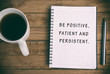 Inspirational phrase - Be Positive, patient and persistent.