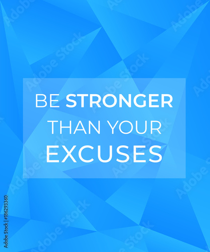 Plexiglas Positive Typography Motivation quote, be stronger than your excuses
