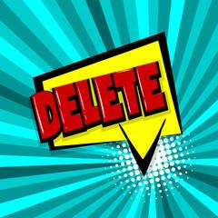 delete, button Comic text speech bubble balloon. Pop art style wow banner message. Comics book font sound phrase template. Halftone radial vector illustration funny colored design.