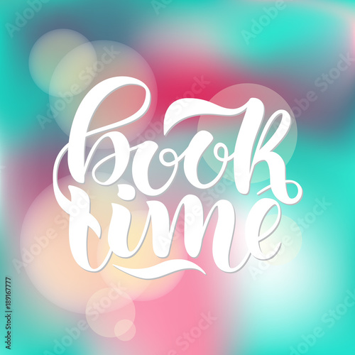 Fotobehang Positive Typography Book time. Inspirational and motivational quotes. Hand painted ink lettering. Hand lettering and custom typography for your designs