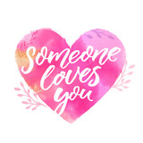 Someone loves you. Romantic quote for Valentines day and wedding cards. Love confession. Calligraphy inscription on pink watercolor heart.