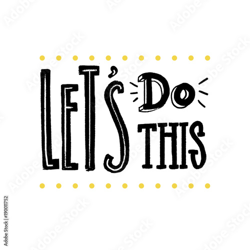 Let's do this. Motivational saying for posters and cards. Positive slogan for office and gym. Black handmade lettering on white background.
