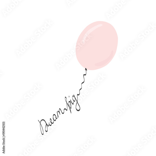 Dream big lettering with pink balloon. Vector hand drawn illustration.