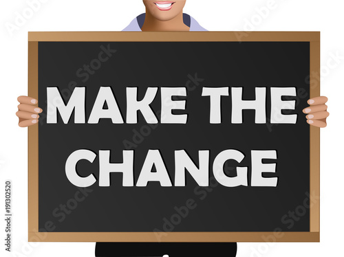 Girl (manager, student, businesswoman) in casual clothes holding a black chalk board with the text Make the change