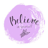 Quote Believe in yourself. Motivational lettering.