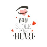 Hand drawn vector abstract modern cartoon Happy Valentines day concept illustrations card with girl eye and handwritten modern ink calligraphy text You stole my heart isolated on white background - 191741703