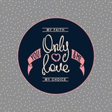 Only Love. Creative handwritten calligraphy card. Conceptual lifestyle motivation. Vector design elements