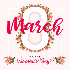 8 March Happy Womens day, rose flower greeting card. Lettering for the International Women`s Day with text 8 March on roses in frame