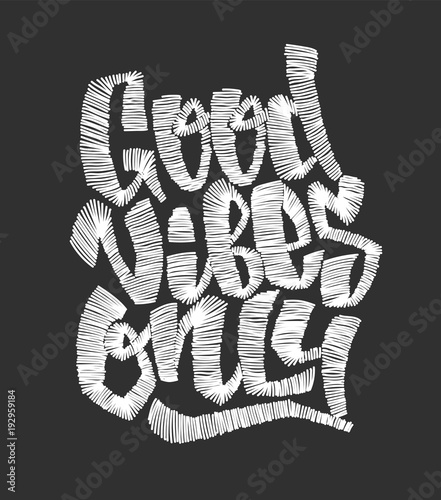Tubular frame with fabric Positive Typography Good vibes only. Vector embroidery lettering. Print for t-shirt.