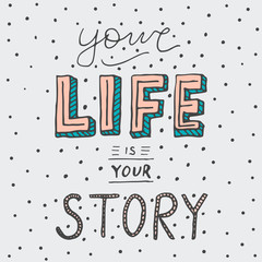Retro style typography - Your life is your story. Handwritten vector poster.