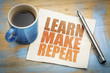 learn, make repeat motivational concept