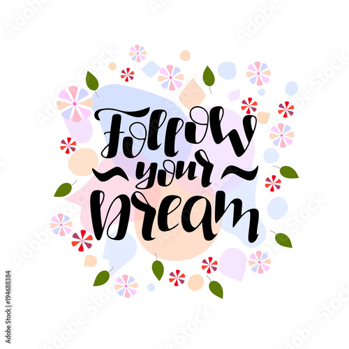 Staande foto Positive Typography lettering phrase Follow your dream
