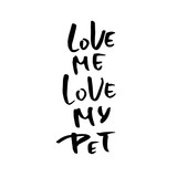 Love me love my pet. Hand drawn brush lettering. Modern brush typography. Romantic print . Handwritten grunge inscription. Vector illustration.