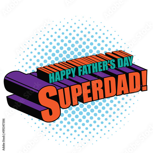 Plexiglas Pop Art Happy father's day superdad written in comic book style. In pop art colors. EPS10 vector illustration.